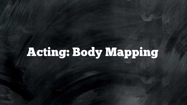 Acting: Body Mapping