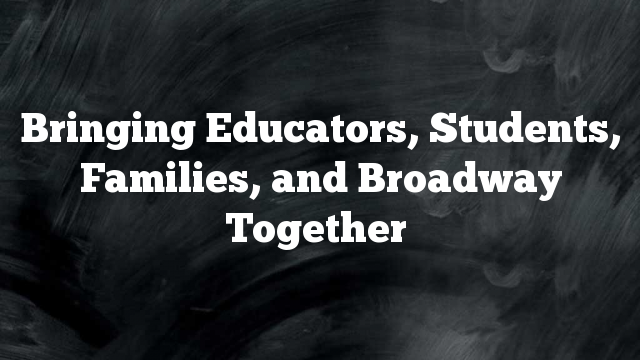 Bringing Educators, Students, Families, and Broadway Together