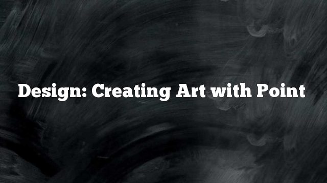 Design: Creating Art with Point