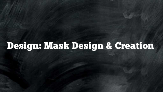 Design: Mask Design & Creation