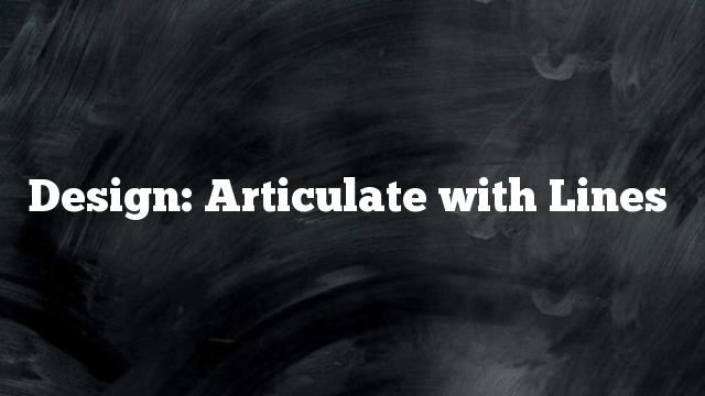 Design: Articulate with Lines