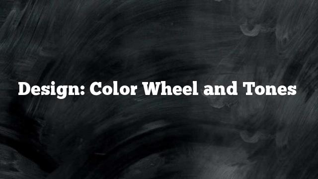 Design: Color Wheel and Tones