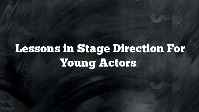 Lessons in Stage Direction For Young Actors