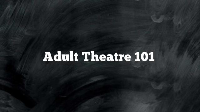 Adult Theatre 101