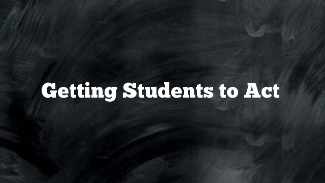 Getting Students to Act